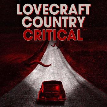 Lovecraft Country Critical: A podcast dedicated to HBO'S Lovecraft Country