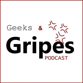 The Geeks and Gripes Podcast