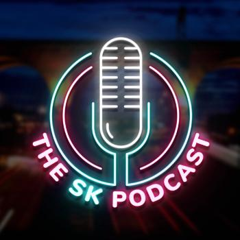 The SK Podcast
