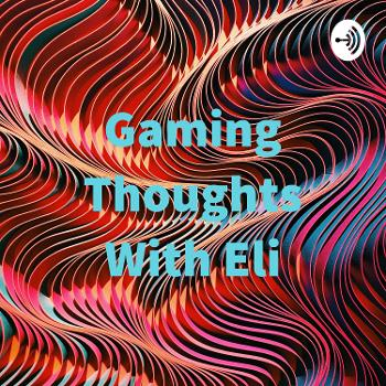 Gaming Thoughts With Eli