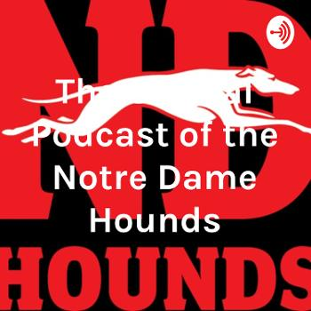 The Official Podcast of the Notre Dame Hounds
