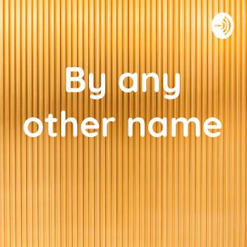 By any other name