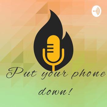 Put Yo Phone Down.