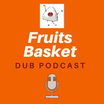Fruits Basket Dub Podcast