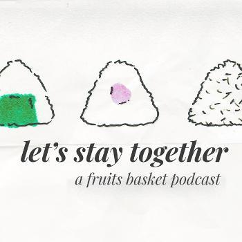 Let's stay together: a Fruits Basket podcast