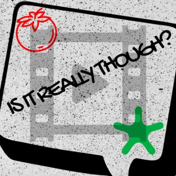 Is It Really Though? A movie review podcast