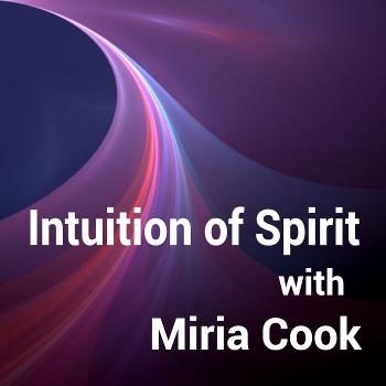 Intuition of Spirit with Miria Cook
