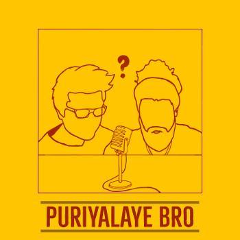 Puriyalaye Bro