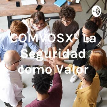 COMVOSX- La Seguridad como Valor