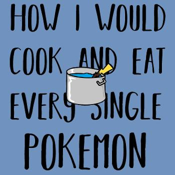 How I Would Cook and Eat Every Single Pokémon