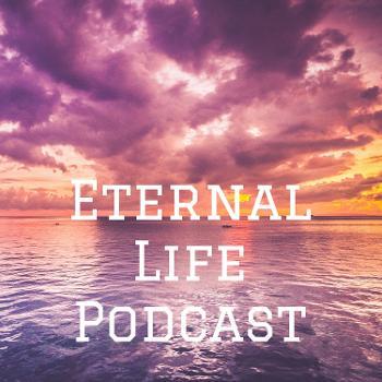 Eternal Life Podcast