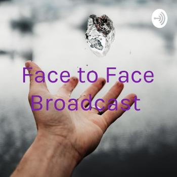 Face to Face Broadcast
