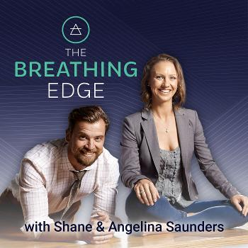 The Breathing Edge with Shane and Angelina Saunders Podcast