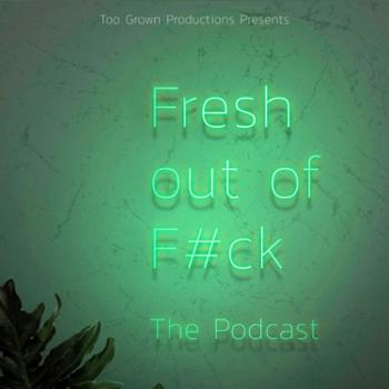 FRESH OUT OF F*CK by TGP