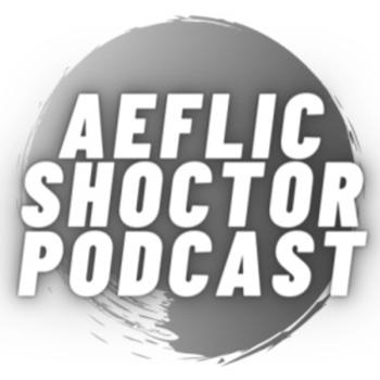 The Aeflic Shoctor Podcast