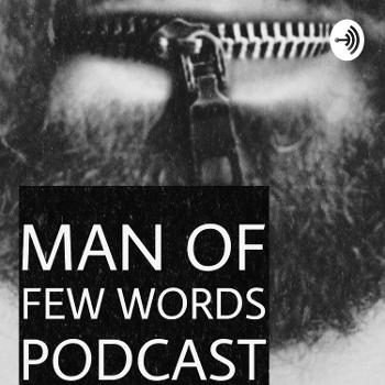 Man Of Few Words Podcast