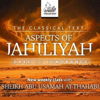 Masaail al-Jahiliyah (Days of Ignorance) - Shaykh Abu Usamah At-Thahabi