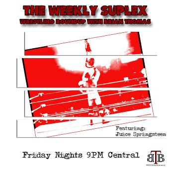 The Weekly Suplex with Brian Thomas