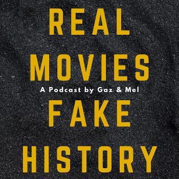 Real Movies Fake History with Gaz and Mel