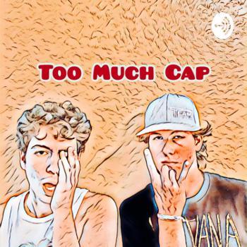 Too Much Cap
