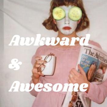Awkward & Awesome