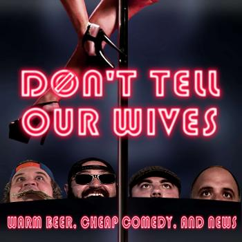 Don't Tell Our Wives: Warm Beer, Cheap Comedy, and News