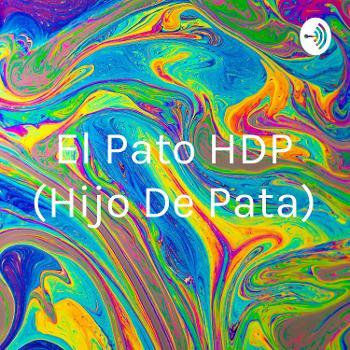 El Pato HDP (Hijo De Pata)