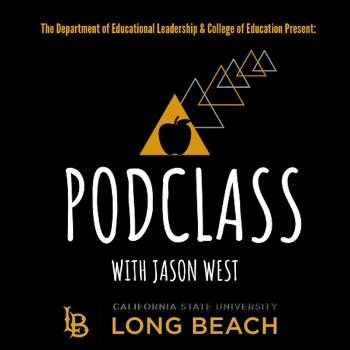 Podclass with Jason West (presented by Cal State Long Beach COE & EDLD)