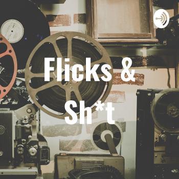 Flicks & Sh*t