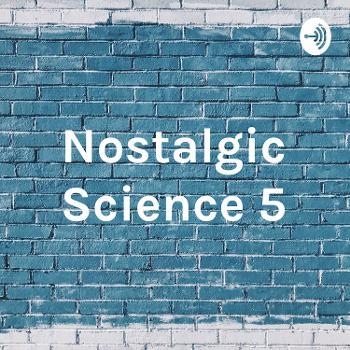 Nostalgic Science 5