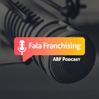 Fala Franchising - ABF Podcast