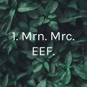 1. Mrn. Mrc. EEF.