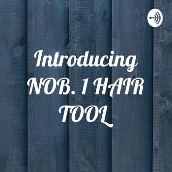 Introducing NOB. 1 HAIR TOOL