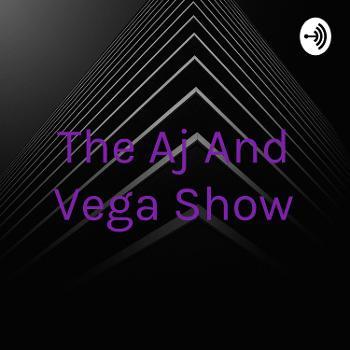 The Aj And Vega Show