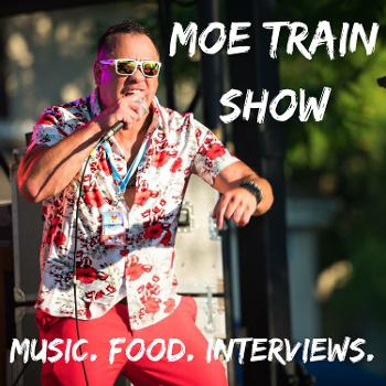 The Moe Train Show: Music. Food. Interviews.