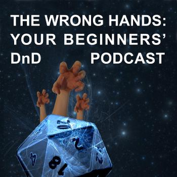 The Wrong Hands: Your Beginners' DnD Podcast