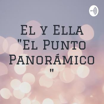 """El y Ella """"El Punto Panorámico """""""