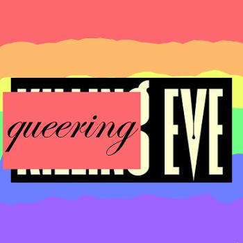 Queering Eve - A Killing Eve Podcast