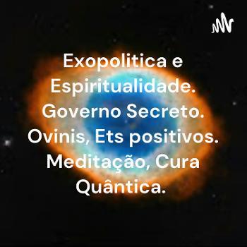 Exopolitica e Espiritualidade. Governo Secreto. Ovinis, Ets positivos. Meditação, Cura Quântica.