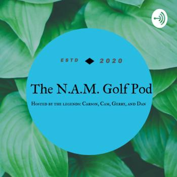 The N.A.M. Golf Podcast