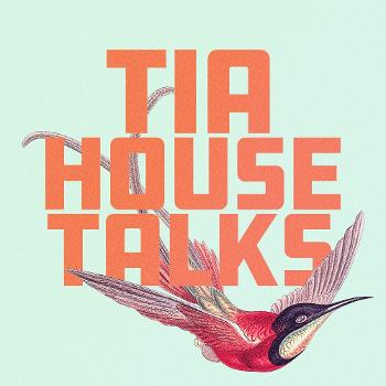 TIA House Talks
