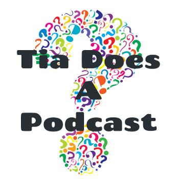 Tia Does A Podcast