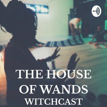 The House Of Wands Witchcast