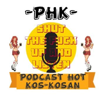 -PHK- Podcast Hot Kos-Kosan