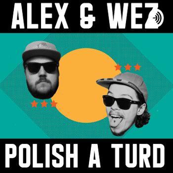 Alex and Wez Polish a Turd