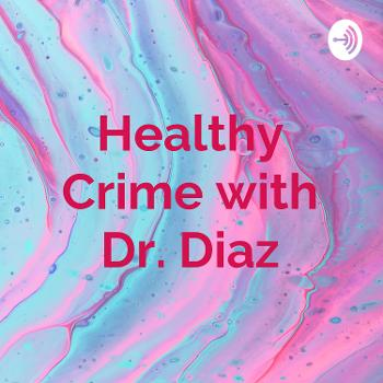 Healthy Crime with Dr. Diaz