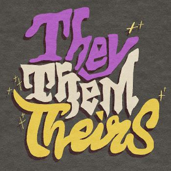 They/Them/Theirs - A Monthly Non-binary Discussion