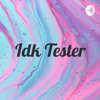 Idk Tester