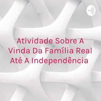 Atividade Sobre A Vinda Da Família Real Até A Independência