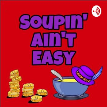 Soupin' Ain't Easy - Soup Podcast